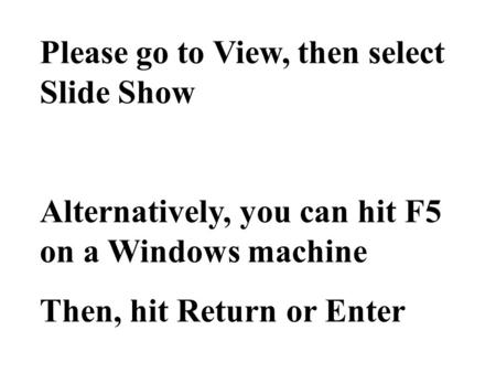 Please go to View, then select Slide Show Alternatively, you can hit F5 on a Windows machine Then, hit Return or Enter.
