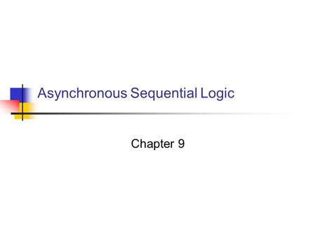Asynchronous Sequential Logic Chapter 9. Digital Circuits 2 9.1 Introduction Synchronous sequential circuits Flip-flops share a single clock Asynchronous.