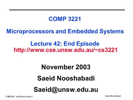 COMP3221 lec42-final-review.1 Saeid Nooshabadi COMP 3221 Microprocessors and Embedded Systems Lecture 42: End Episode