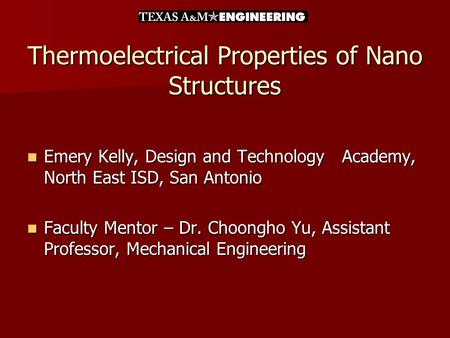 Thermoelectrical Properties of Nano Structures Emery Kelly, Design and Technology Academy, North East ISD, San Antonio Emery Kelly, Design and Technology.