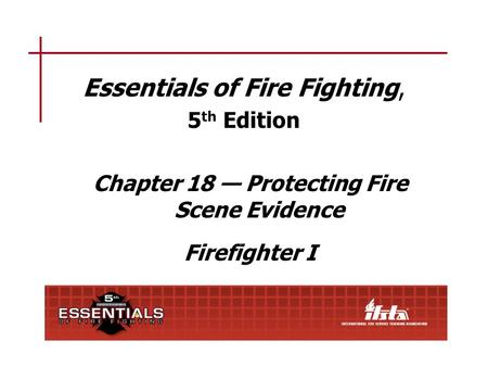 Chapter 18 Lesson Goal After completing this lesson, the student shall be able to identify indicators of an incendiary fire and protect and preserve evidence.