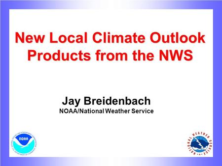 New Local Climate Outlook Products from the NWS Jay Breidenbach NOAA/National Weather Service.