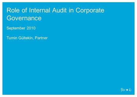 PwC Role of Internal Audit in Corporate Governance September 2010 Tumin Gültekin, Partner.