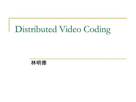 Distributed Video Coding 林明德. Outline DCT base DSC DWT base DSC.