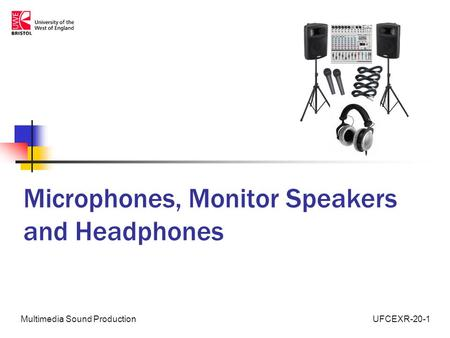 UFCEXR-20-1Multimedia Sound Production Microphones, Monitor Speakers and Headphones.