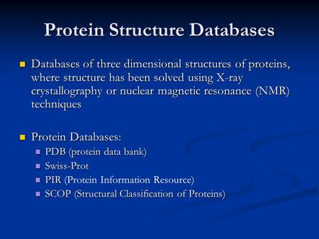 Protein Structure Databases Databases of three dimensional structures of proteins, where structure has been solved using X-ray crystallography or nuclear.