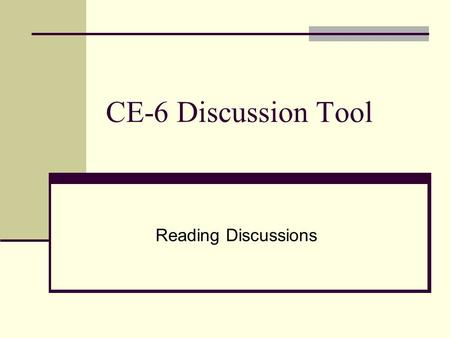 "CE-6 Discussion Tool Reading Discussions. Discussion Page Green ""star"" by Discussions link indicates messages have been posted since the last time the."