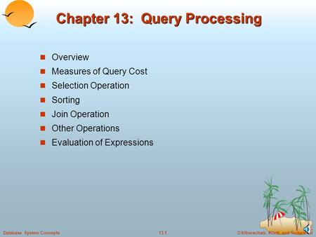 ©Silberschatz, Korth and Sudarshan13.1Database System Concepts Chapter 13: Query Processing Overview Measures of Query Cost Selection Operation Sorting.