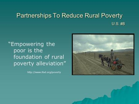 "Partnerships To Reduce Rural Poverty U.S. #8 ""Empowering the poor is the foundation of rural poverty alleviation"""