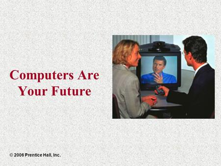 Computers Are Your Future © 2006 Prentice Hall, Inc.