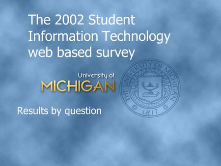 The 2002 Student Information Technology web based survey Results by question.