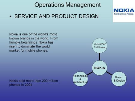 Operations Management SERVICE AND PRODUCT DESIGN Nokia is one of the world's most known brands in the world. From humble beginnings Nokia has risen to.