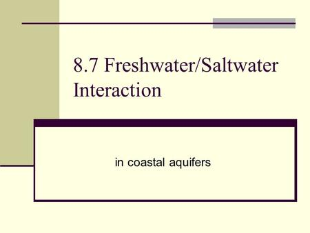 8.7 Freshwater/Saltwater Interaction in coastal aquifers.
