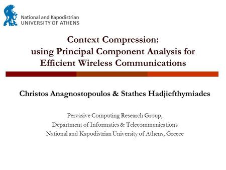 Context Compression: using Principal Component Analysis for Efficient Wireless Communications Christos Anagnostopoulos & Stathes Hadjiefthymiades Pervasive.