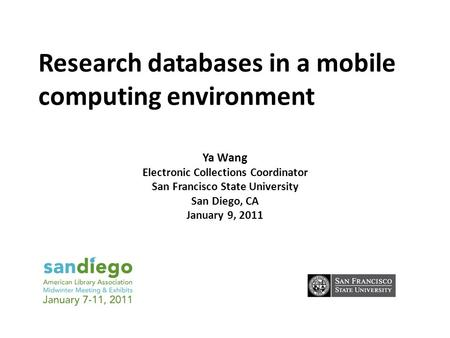 Research databases in a mobile computing environment Ya Wang Electronic Collections Coordinator San Francisco State University San Diego, CA January 9,