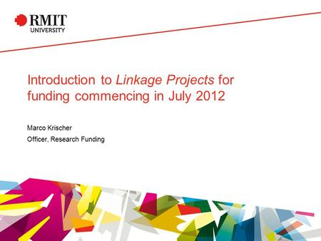 Introduction to Linkage Projects for funding commencing in July 2012 Marco Krischer Officer, Research Funding.