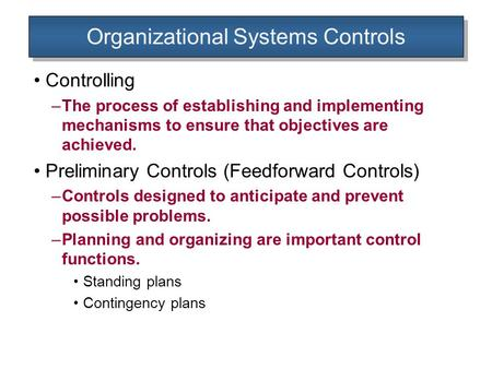 Organizational Systems Controls Controlling –The process of establishing and implementing mechanisms to ensure that objectives are achieved. Preliminary.