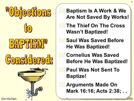 Don McClainW. 65th St. church of Christ - March 20, 2005 1  Baptism Is A Work & We Are Not Saved By Works!  The Thief On The Cross Wasn't Baptized! 