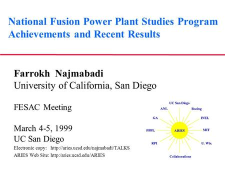 National Fusion Power Plant Studies Program Achievements and Recent Results Farrokh Najmabadi University of California, San Diego FESAC Meeting March 4-5,