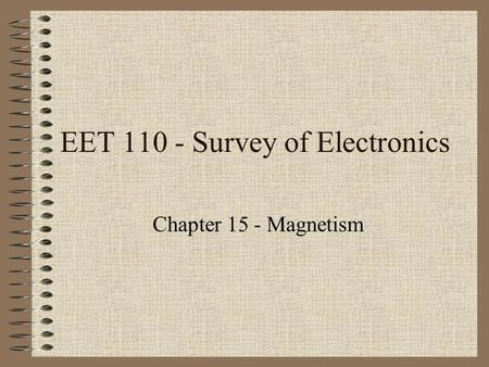 EET 110 - Survey of Electronics Chapter 15 - Magnetism.