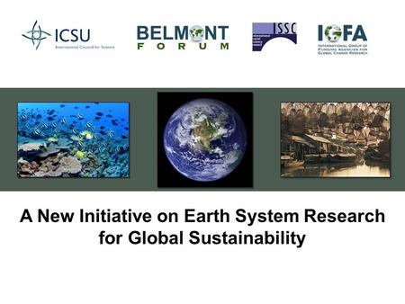 A New Initiative on Earth System Research for Global Sustainability.