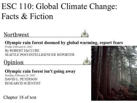 ESC 110: Global Climate Change: Facts & Fiction Olympic rain forest isn't going away Tuesday, February 26, 2002 DAVID L. PETERSON RESEARCH SCIENTIST Olympic.