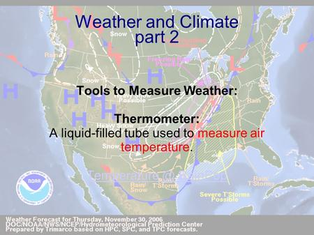 Weather and Climate part 2 Tools to Measure Weather: Thermometer: A liquid-filled tube used to measure air temperature. BainPop.