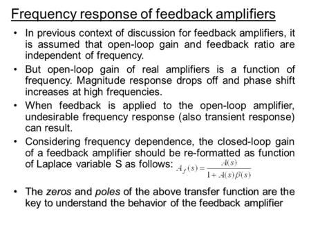 Frequency response of feedback amplifiers In previous context of discussion for feedback amplifiers, it is assumed that open-loop gain and feedback ratio.
