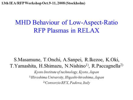 MHD Behaviour of Low-Aspect-Ratio RFP Plasmas in RELAX S.Masamune, T.Onchi, A.Sanpei, R.Ikezoe, K.Oki, T.Yamashita, H.Shimazu, N.Nishino 1), R.Paccagnella.