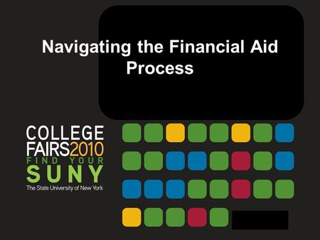 Navigating the Financial Aid Process. Daniel M. Tramuta Associate Vice President for Enrollment Services SUNY Fredonia President, New York State Financial.
