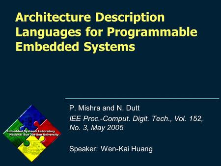 Architecture Description Languages for Programmable Embedded Systems P. Mishra and N. Dutt IEE Proc.-Comput. Digit. Tech., Vol. 152, No. 3, May 2005 Speaker: