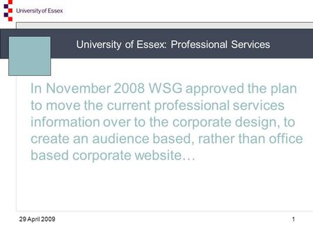 University of Essex: Professional Services 29 April 20091 In November 2008 WSG approved the plan to move the current professional services information.