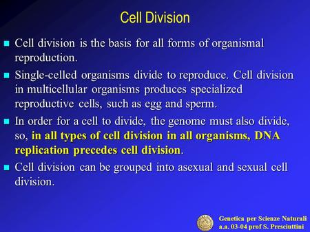 Genetica per Scienze Naturali a.a. 03-04 prof S. Presciuttini Cell Division Cell division is the basis for all forms <strong>of</strong> organismal reproduction. Cell division.