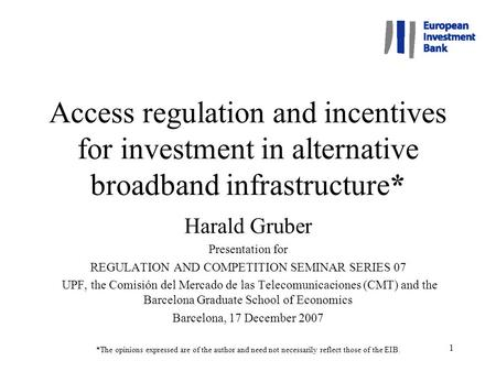 1 Access regulation and incentives for investment in alternative broadband infrastructure* Harald Gruber Presentation for REGULATION AND COMPETITION SEMINAR.