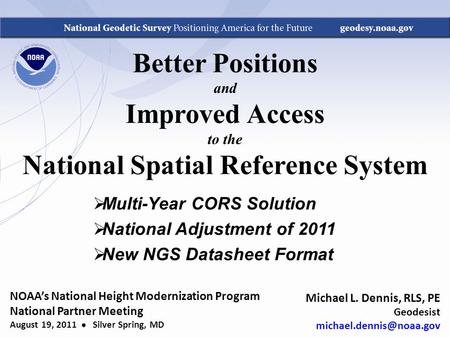 Better Positions and Improved Access to the National Spatial Reference System  Multi-Year CORS Solution  National Adjustment of 2011  New NGS Datasheet.