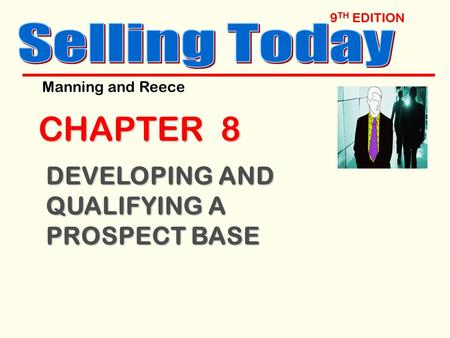 9 TH EDITION CHAPTER 8 DEVELOPING AND QUALIFYING A PROSPECT BASE Manning and Reece.
