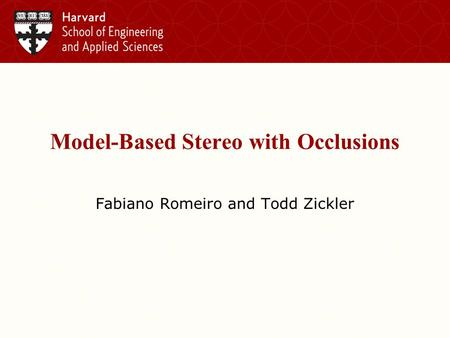 Model-Based Stereo with Occlusions Fabiano Romeiro and Todd Zickler TexPoint fonts used in EMF. Read the TexPoint manual before you delete this box.: AA.
