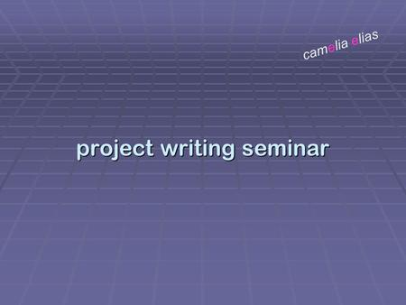 Project writing seminar camelia elias. making roadmaps and dividing the labor  you simply translate your problem formulation into a table of contents,