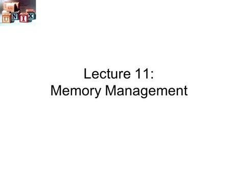 Lecture 11: Memory Management Example memory configuration before and after allocation of a 16KB block 8K 12K 22K 18K 8K 6K 14K 36K Last allocated block.