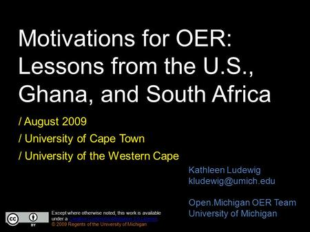 Motivations for OER: Lessons from the U.S., Ghana, and South Africa / August 2009 / University of Cape Town / University of the Western Cape Except where.