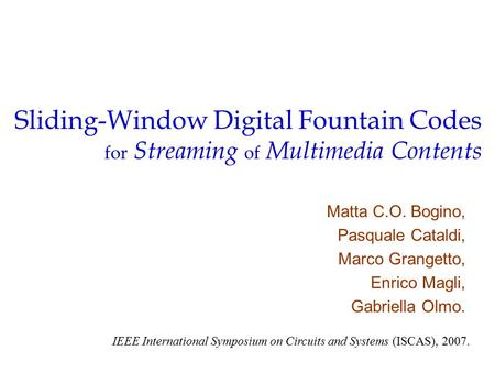 Sliding-Window Digital Fountain Codes for Streaming of Multimedia Contents Matta C.O. Bogino, Pasquale Cataldi, Marco Grangetto, Enrico Magli, Gabriella.