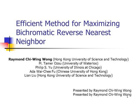1 Efficient Method for Maximizing Bichromatic Reverse Nearest Neighbor Raymond Chi-Wing Wong (Hong Kong University of Science and Technology) M. Tamer.