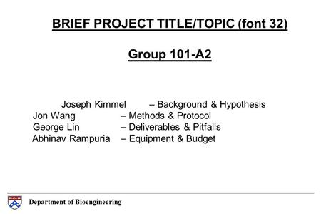 Department of Bioengineering BRIEF PROJECT TITLE/TOPIC (font 32) Group 101-A2 Joseph Kimmel – Background & Hypothesis Jon Wang – Methods & Protocol George.