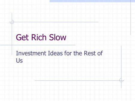 Get Rich Slow Investment Ideas for the Rest of Us.