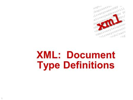 1 XML: Document Type Definitions 2 Road Map  Introduction to DTDs  What's a DTD?  Why are they important?  What will we cover?  Our First DTD 