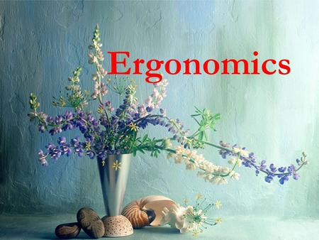 Ergonomics Introduction to ergonomics The term ergonomics is derived from two greek words : ergon meaning work and nomos meaning natural laws or rules.