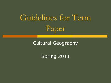Guidelines for Term Paper Cultural Geography Spring 2011.