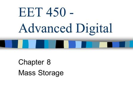 EET 450 - Advanced Digital Chapter 8 Mass Storage.