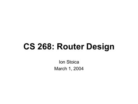 CS 268: Router Design Ion Stoica March 1, 2004.