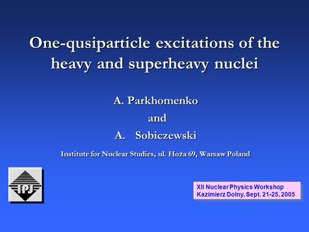 One-qusiparticle excitations of the heavy and superheavy nuclei A. Parkhomenko and and A.Sobiczewski Institute for Nuclear Studies, ul. Hoża 69, Warsaw.